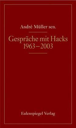 Gespräche mit Peter Hacks von Müller,  Andre