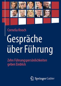Gespräche über Führung: Zehn Führungspersönlichkeiten geben Einblick von Knoch,  Cornelia
