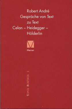 Gespräche von Text zu Text. Celan – Heidegger – Hölderlin von André,  Robert
