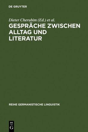 Gespräche zwischen Alltag und Literatur von Cherubim,  Dieter, Henne,  Helmut, Rehbock,  Helmut