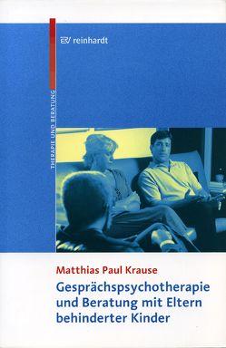 Gesprächspsychotherapie und Beratung mit Eltern behinderter Kinder von Krause,  Matthias Paul