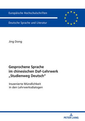 Gesprochene Sprache im chinesischen DaF-Lehrwerk «Studienweg Deutsch» von Dong,  Jing