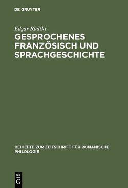 Gesprochenes Französisch und Sprachgeschichte von Radtke,  Edgar