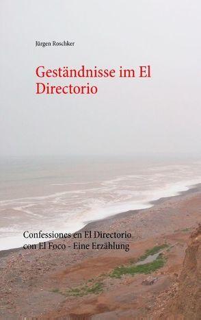 Geständnisse im El Directorio von Roschker,  Jürgen