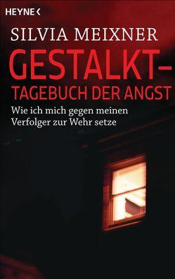 Gestalkt – Tagebuch der Angst von Meixner,  Silvia