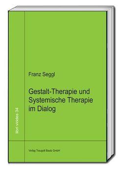Gestalt-Therapie und Systemische Therapie im Dialog von Seggl,  Franz