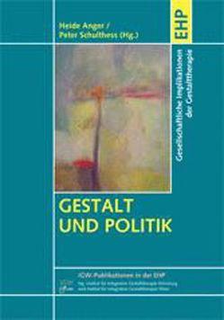 Gestalt und Politik von Anger,  Heide, Schulthess,  Peter