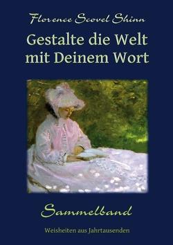 Gestalte die Welt mit Deinem Wort von Kienitz,  Günter W., Shinn,  Florence Scovel