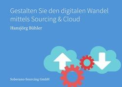 Gestalten Sie den digitalen Wandel  mittels Sourcing & Cloud von Bühler,  Hansjörg