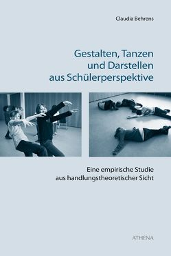 Gestalten, Tanzen und Darstellen aus Schülerperspektive von Behrens,  Claudia