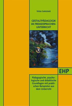 Gestaltpädagogik im Fremdsprachenunterricht von Kolečáni Lenčová,  Ivica