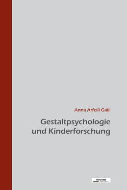Gestaltpsychologie und Kinderforschung von Arfelli Galli,  Anna