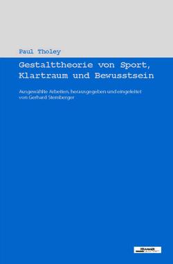 Gestalttheorie von Sport, Klartraum und Bewusstsein von Tholey,  Paul