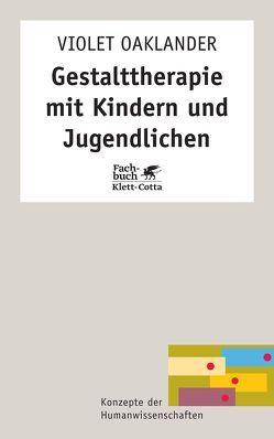 Gestalttherapie mit Kindern und Jugendlichen von Oaklander,  Violet, Schomburg,  Klaus, Schomburg-Scherff,  Sylvia M.