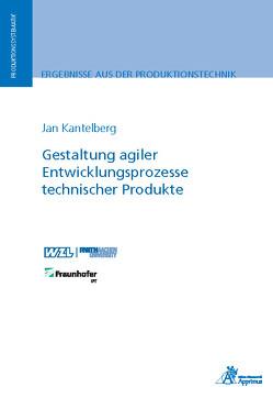 Gestaltung agiler Entwicklungsprozesse technischer Produkte von Kantelberg,  Jan