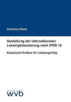Gestaltung der internationalen Leasingbilanzierung nach IFRS 16 von Klindt,  Christian