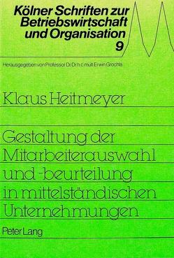 Gestaltung der Mitarbeiterauswahl und -beurteilung in mittelständischen Unternehmungen von Heitmeyer,  Klaus