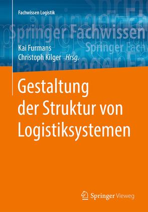 Gestaltung der Struktur von Logistiksystemen von Furmans,  Kai, Kilger,  Christoph