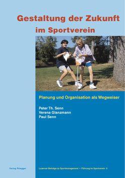 Gestaltung der Zukunft im Sportverein von Glanzmann,  Verena, Senn,  Paul, Senn,  Peter Th