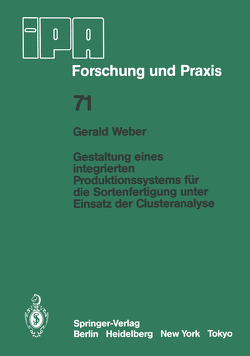 Gestaltung eines integrierten Produktionssystems für die Sortenfertigung unter Einsatz der Clusteranalyse von Weber,  G.