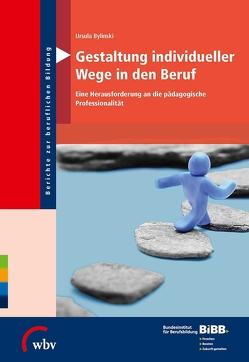 Gestaltung individueller Wege in den Beruf von BIBB Bundesinstitut für Berufsbildung, Bylinski,  Ursula