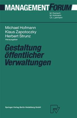 Gestaltung öffentlicher Verwaltungen von Hofmann,  Michael, Strunz,  Herbert, Zapotoczky,  Klaus