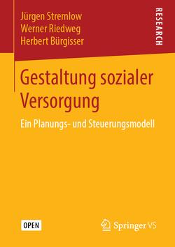 Gestaltung sozialer Versorgung von Bürgisser,  Herbert, Riedweg,  Werner, Stremlow,  Jürgen