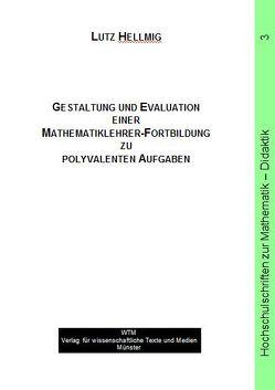 Gestaltung und Evaluation einer Mathematiklehrer-Fortbildung zu polyvalenten Aufgaben von Hellmig,  Lutz