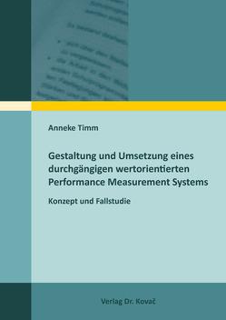 Gestaltung und Umsetzung eines durchgängigen wertorientierten Performance Measurement Systems von Timm,  Anneke