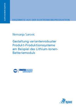 Gestaltung variantenrobuster Produkt-Produktionssysteme am Beispiel des Lithium-Ionen-Batteriemoduls von Sarovic,  Nemanja