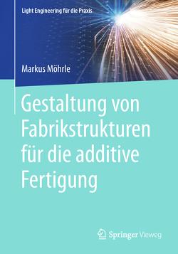 Gestaltung von Fabrikstrukturen für die additive Fertigung von Möhrle,  Markus