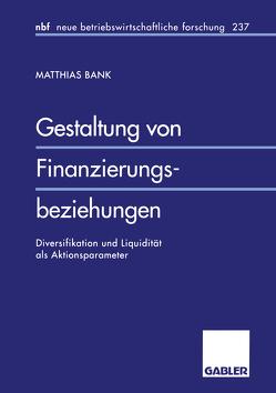 Gestaltung von Finanzierungsbeziehungen von Bank,  Matthias