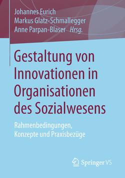 Gestaltung von Innovationen in Organisationen des Sozialwesens von Eurich,  Johannes, Glatz-Schmallegger,  Markus, Parpan-Blaser,  Anne
