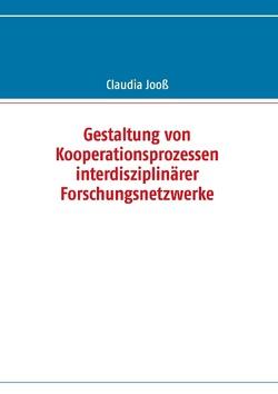 Gestaltung von Kooperationsprozessen interdisziplinärer Forschungsnetzwerke von Jooß,  Claudia