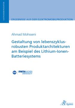 Gestaltung von lebenszyklusrobusten Produktarchitekturen am Beispiel des Lithium-Ionen-Batteriesystems von Mohsseni,  Ahmad