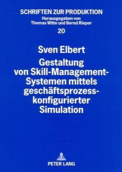 Gestaltung von Skill-Management-Systemen mittels geschäftsprozesskonfigurierter Simulation von Elbert,  Sven