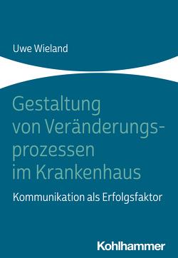 Gestaltung von Veränderungsprozessen im Krankenhaus von Wieland,  Uwe
