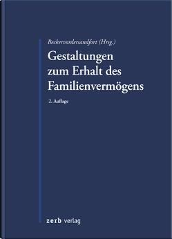 Gestaltungen zum Erhalt des Familienvermögens von Beckervordersandfort,  Ansgar