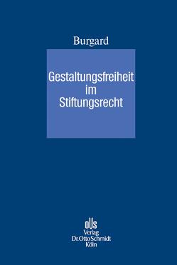 Gestaltungsfreiheit im Stiftungsrecht von Burgard,  Ulrich