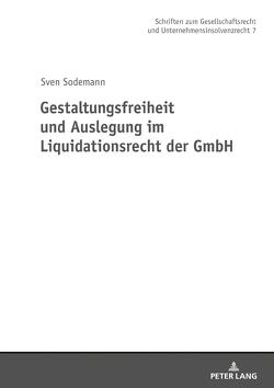 Gestaltungsfreiheit und Auslegung im Liquidationsrecht der GmbH von Sodemann,  Sven
