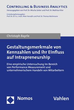 Gestaltungsmerkmale von Kennzahlen und ihr Einfluss auf Intrapreneurship von Bayrle,  Christoph