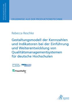 Gestaltungsmodell der Kennzahlen und Indikatoren bei der Einführung und Weiterentwicklung von Qualitätsmanagementsystemen für deutsche Hochschulen von Reschke,  Rebecca