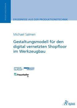 Gestaltungsmodell für den digital vernetzten Shopfloor im Werkzeugbau von Salmen,  Michael