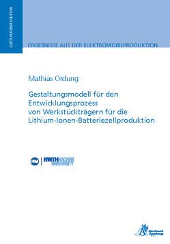 Gestaltungsmodell für den Entwicklungsprozess von Werkstückträgern für die Lithium-Ionen-Batteriezellproduktion von Ordung,  Mathias