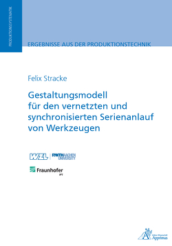Gestaltungsmodell für den vernetzten und synchronisierten Serienanlauf von Werkzeugen von Stracke,  Felix
