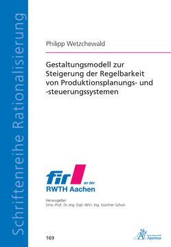 Gestaltungsmodell zur Steigerung der Regelbarkeit von Produktionsplanungs- und -steuerungssystemen von Wetzchewald,  Philipp