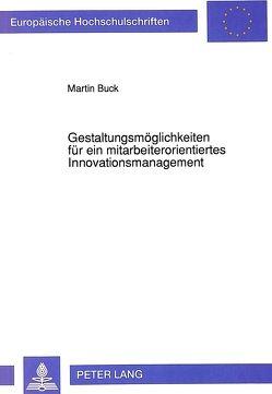 Gestaltungsmöglichkeiten für ein mitarbeiterorientiertes Innovationsmanagement von Buck,  Martin