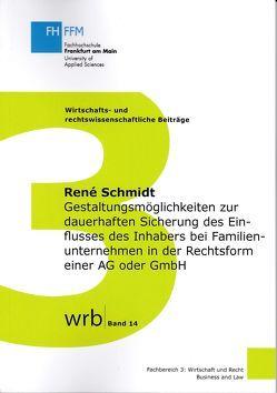 Gestaltungsmöglichkeiten zur dauerhaften Sicherung des Einflusses des Inhabers bei Familienunternehmen in der Rechtsform einer AG oder GmbH von Koch,  Prof. Dr. Susanne, Kupjetz,  Prof. Dr. Jörg, Ruppert,  Prof. Dr. Andrea, Schmidt,  René