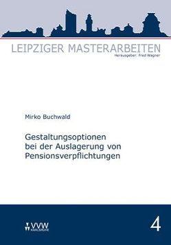 Gestaltungsoptionen bei der Auslagerung von Pensionsverpflichtungen von Buchwald,  Mirko, Wagner,  Fred
