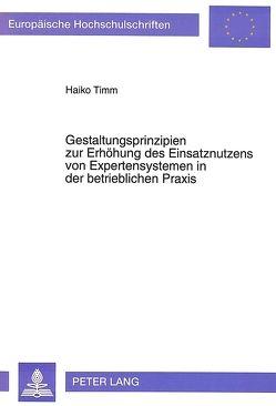 Gestaltungsprinzipien zur Erhöhung des Einsatznutzens von Expertensystemen in der betrieblichen Praxis von Timm,  Haiko